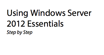 Get your copy of Windows Server 2012 Essentials Step by Step